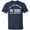 CustomCat Apparel Custom Ultra Cotton T-Shirt / Navy / Small All I Care About Is My Dogs Tee