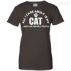 CustomCat Apparel Ladies Custom 100% Cotton T-Shirt / Dark Chocolate / X-Small All I Care About Is My Cat Women Tee