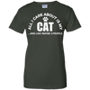 CustomCat Apparel Ladies Custom 100% Cotton T-Shirt / Forest Green / X-Small All I Care About Is My Cat Women Tee