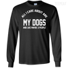 CustomCat Apparel LS Ultra Cotton Tshirt / Black / Small All I Care About Is My Dogs Tee