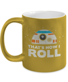 That's How I Roll Metallic Mug