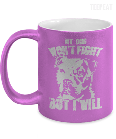 My Dog Won't Fight Metallic Mug-Coffee Mug-TEEPEAT