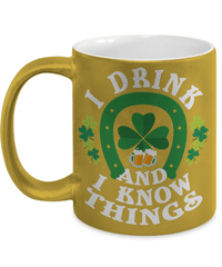 St Patrick's I Drink and I Know Things Metallic Mug