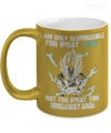 I am Only Responsible Metallic Mug