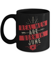 Real Men Are Born In June Mug