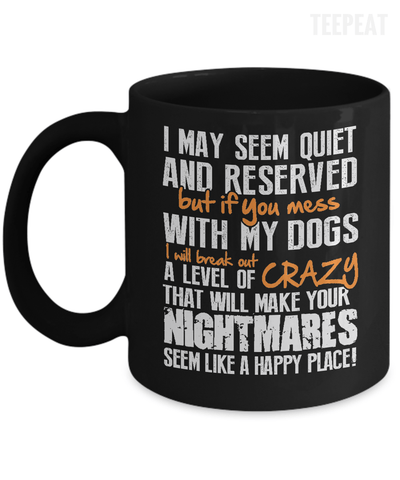 If You Mess With My Dogs Mug-Coffee Mug-TEEPEAT