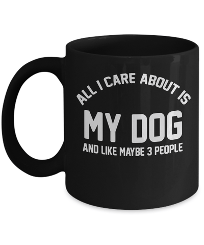 Gearbubble Coffee Mug 11oz Mug / Black All I Care About Is My Dog Mug