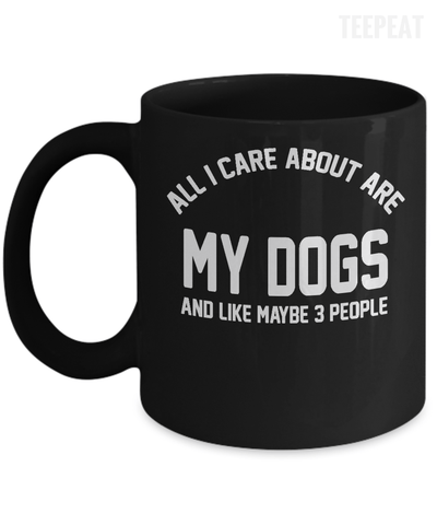 Gearbubble Coffee Mug 11oz Mug / Black All I Care About Is My Dogs Mug