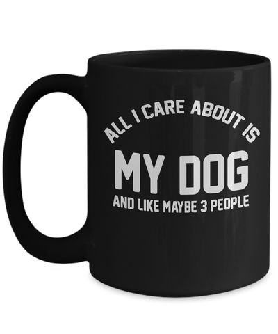 Gearbubble Coffee Mug 15oz Mug / Black All I Care About Is My Dog Mug