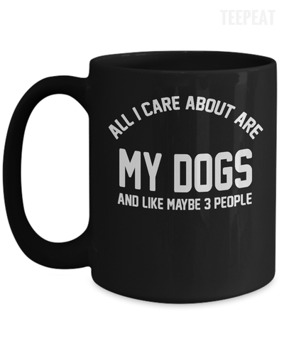 Gearbubble Coffee Mug 15oz Mug / Black All I Care About Is My Dogs Mug