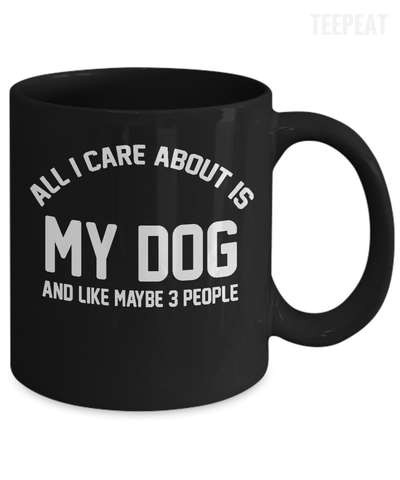 Gearbubble Coffee Mug All I Care About Is My Dog Mug