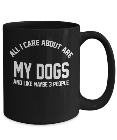 Gearbubble Coffee Mug All I Care About Is My Dogs Mug