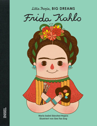 Frida Kahlo - Little People, Big Dreams. | María Isabel Sánchez Vegara