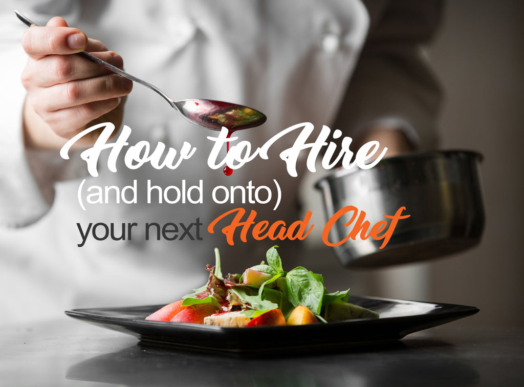 How to Hire (and hold onto) your next Head Chef