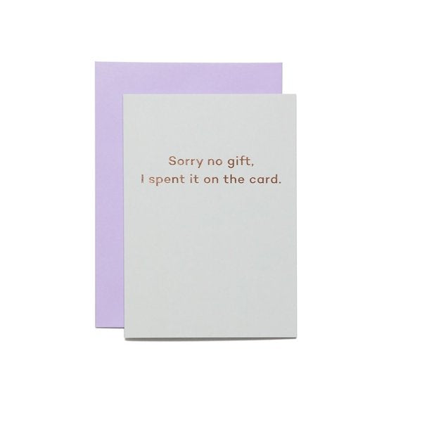 Sorry no gift. I spent it on the card.