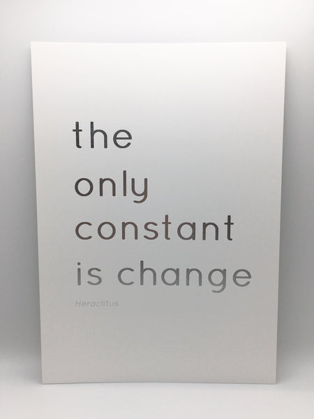 The Only Constant Is Change Print