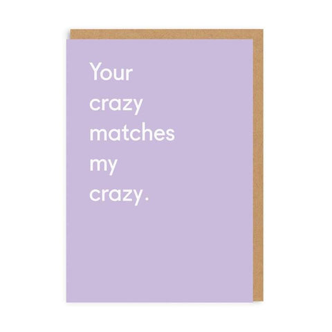 Your Crazy Matches My Crazy Card