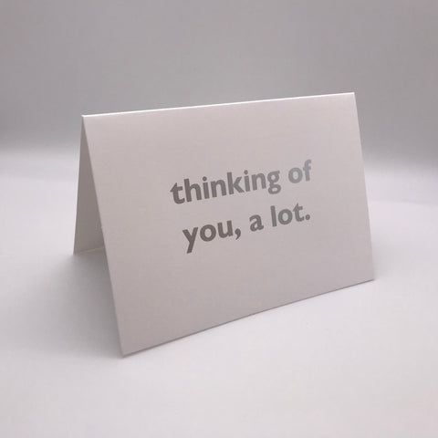 Thinking of you, a lot Card
