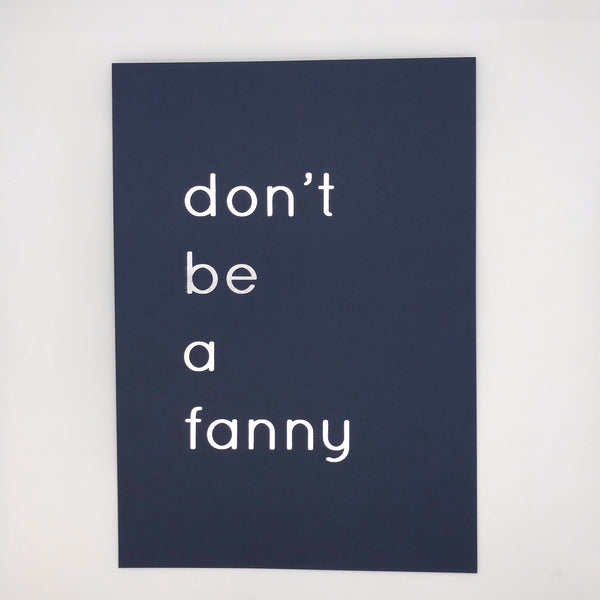 Don't Be A Fanny Print