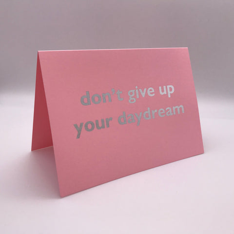 Don't give up your day dream Card
