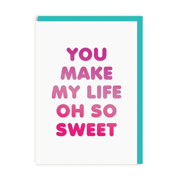 You Make Life Oh So Sweet Card
