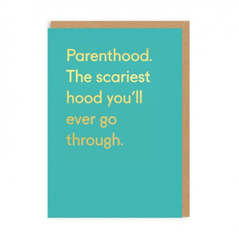 Parenthood. The Scariest hood you'll ever go through.