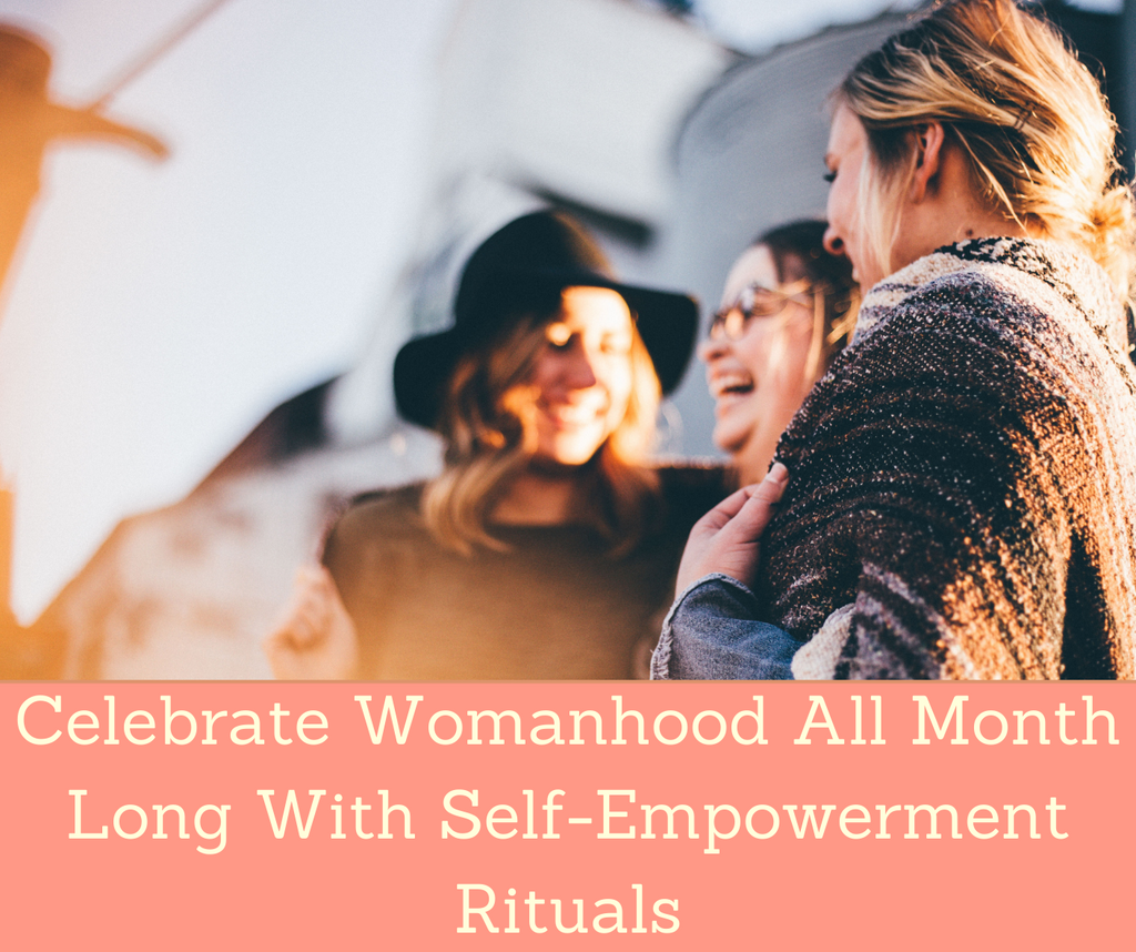 Celebrate Womanhood All Month Long With Self-Empowerment Rituals | Essential Rose Life