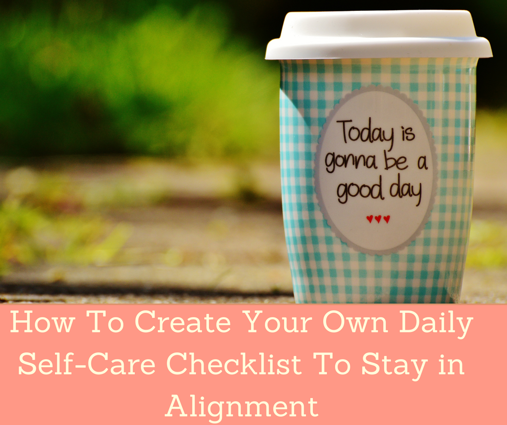 How To Create Your Own Daily Self-Care Checklist To Stay in Alignment | Essential Rose Life