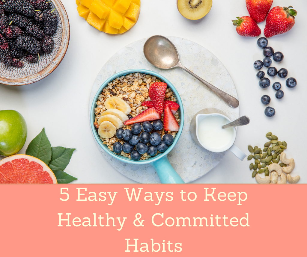 5 Easy Ways to Keep Healthy & Committed Habits | Essential Rose Life