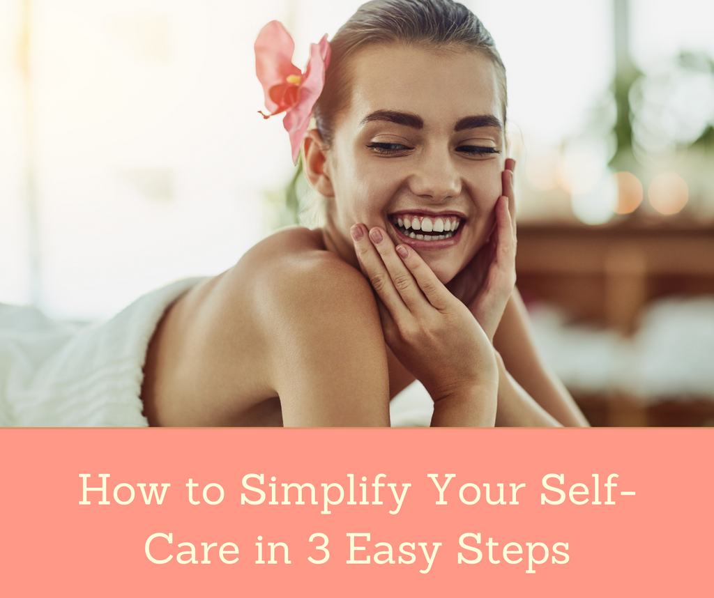 How To Simplify Your Self-Care in 3 Easy Steps | Essential Rose Life