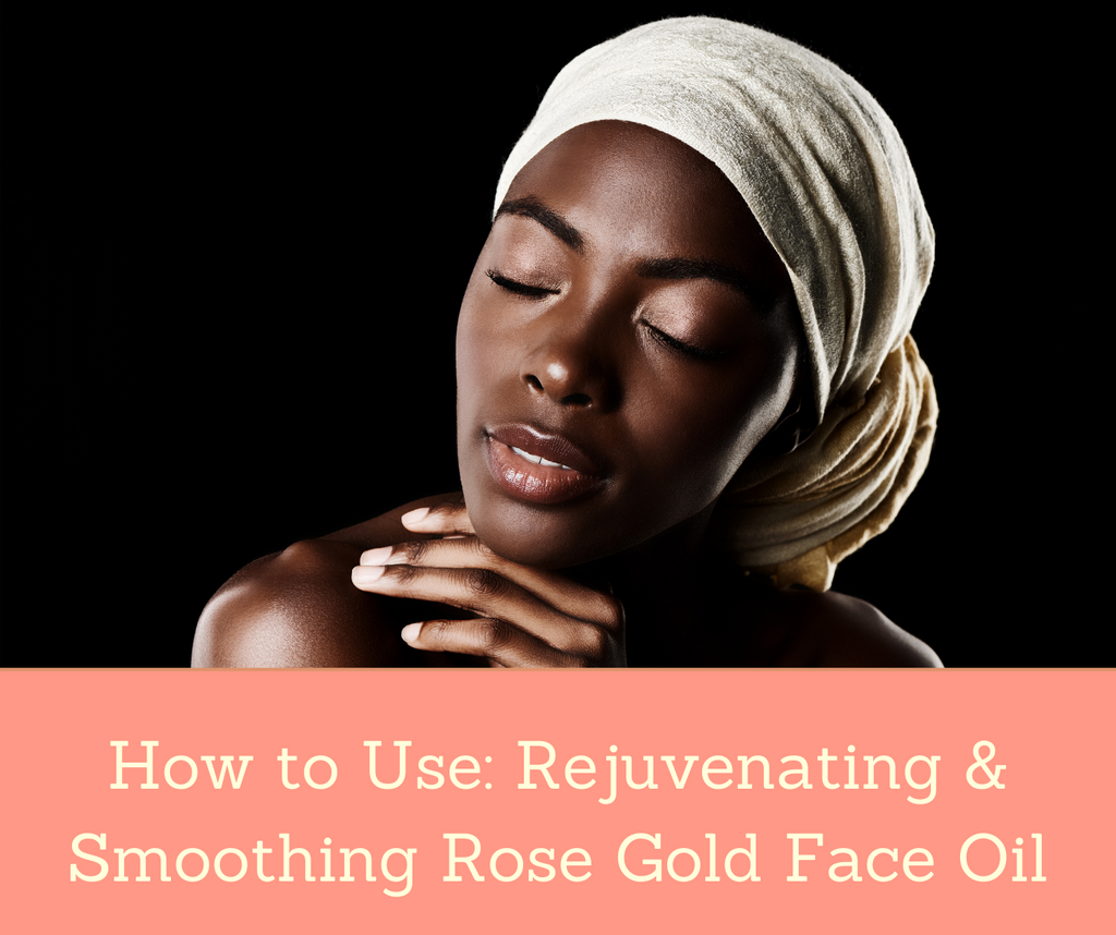 How to Use: Rejuvenating & Soothing Rose Gold Face Oil | Essential Rose Life