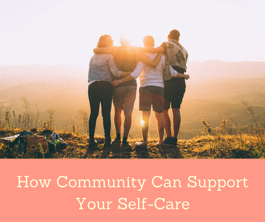 How Community Can Support Your Self-Care | Essential Rose Life