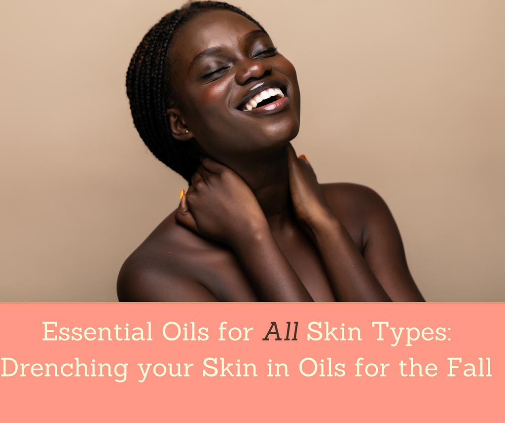 Essential Oils For All Skin Types: Drenching your Skin in Oils for the Fall