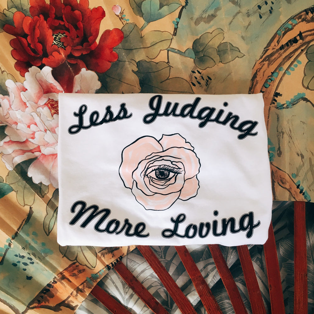 Less Judging More Loving // tee