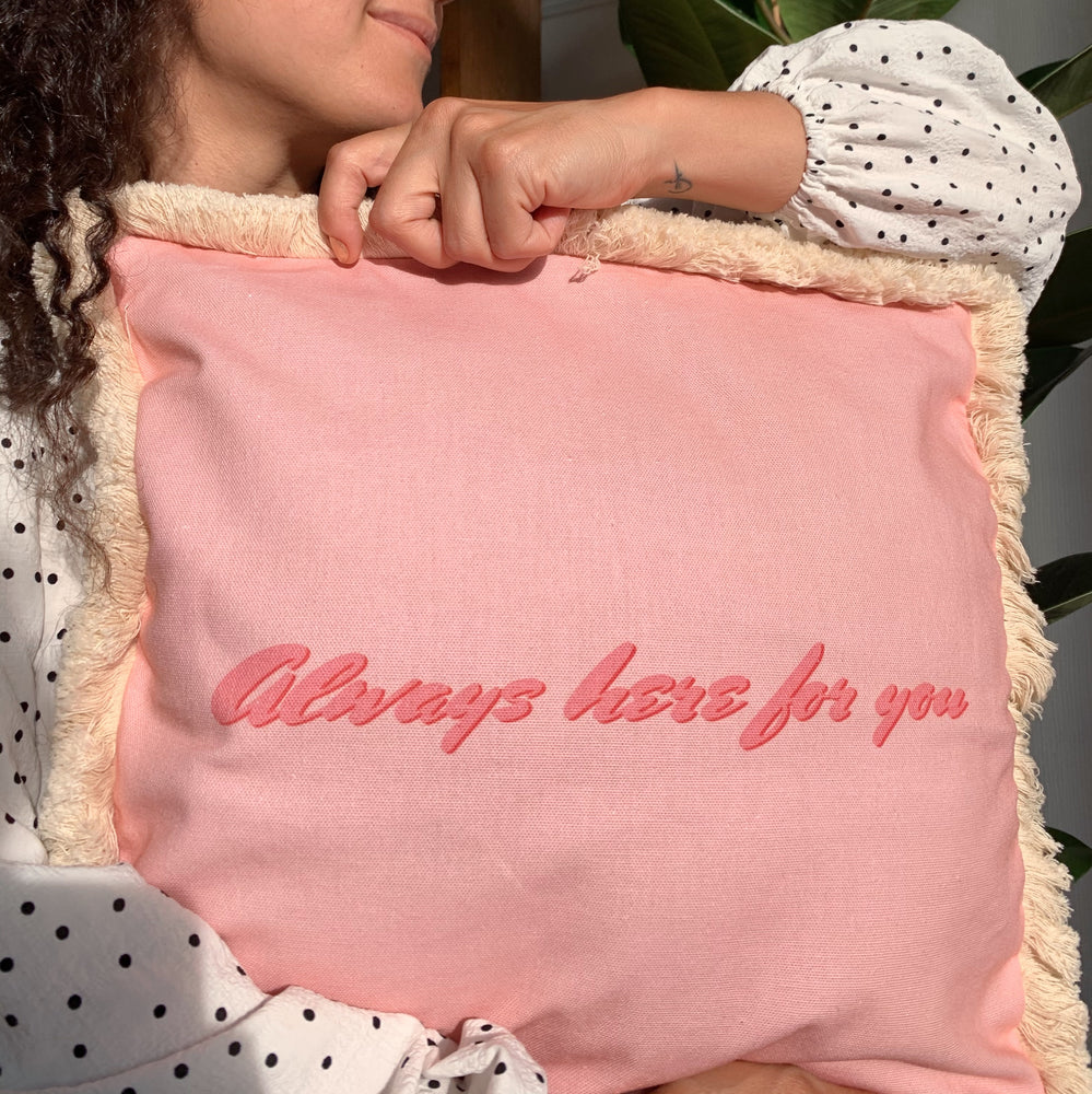 Always Here For You- Cushion Cover