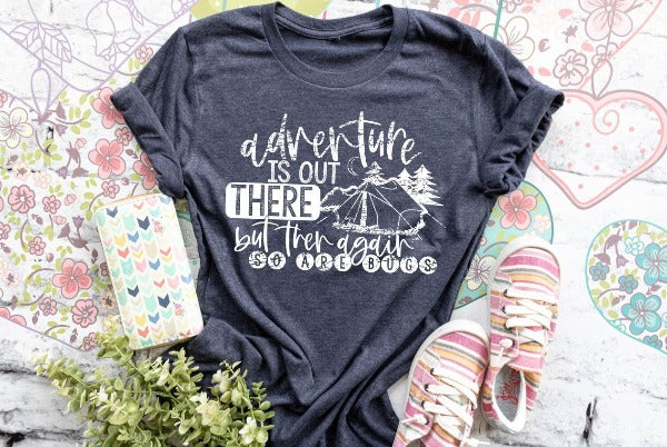 "(1) Short sleeve shirt ""Adventure Is Out There But Then Again So Are Bugs"" (accessories in the photo are not included)"