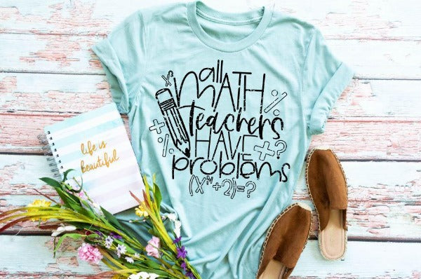 "(1) Short sleeve shirt ""All Math Teachers Have Problems"" (accessories in the photo are not included)"