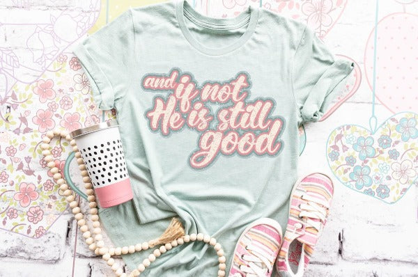 "(1) Short sleeve shirt ""And If Not He Is Still Good"" (accessories in the photo are not included)"