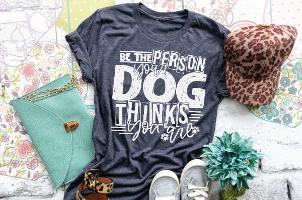 "(1) Short sleeve shirt ""Be The Person Your Dog Thinks You Are"" (accessories in the photo are not included)."