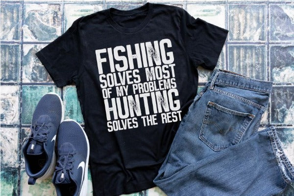 "(1) Short sleeve shirt ""Fishing Solves Most Of My Problems Hunting Solves The Rest'"" (accessories in the photo are not included)."