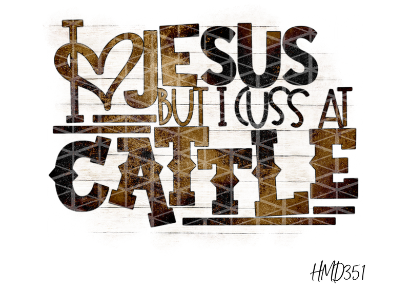 I Love Jesus But I Cuss At Cattle  TRANSFER (PHYSICAL) - Craft of Heart