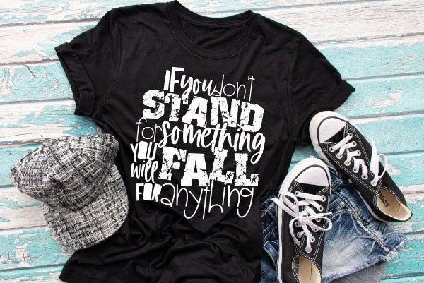 "(1) Short sleeve shirt ""If You Don't Stand For Something You Will Fall For Anything"" (accessories in the photo are not included)"