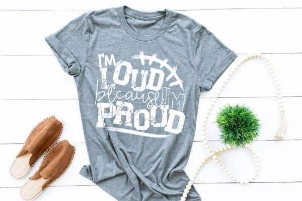 "(1) Short sleeve shirt ""I'm Loud Because I'm Proud"" (accessories in the photo are not included)"