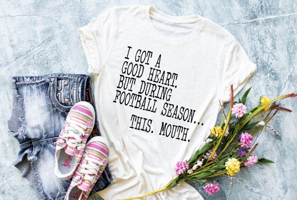 "(1) Short sleeve shirt ""I've Got A Good Heart But During Football Season...This. Mouth."" (accessories in the photo are not included)"