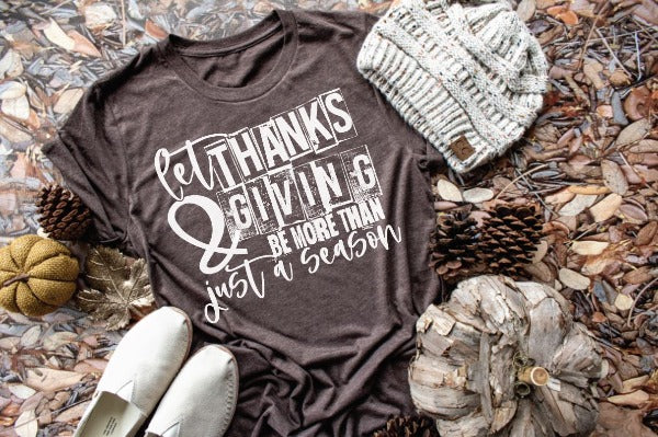 "(1) Short sleeve shirt ""Let Thanks And Giving Be More Than Just a Season"" (accessories in the photo are not included)."