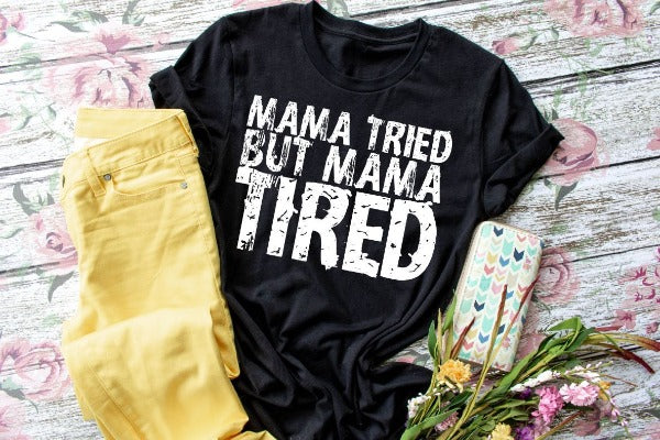 "(1) Short sleeve shirt ""Mama Tried But Mama Tired"" (accessories in the photo are not included)"