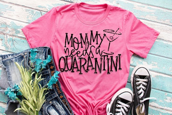 "(1) Short sleeve shirt ""Mommy Needs A Quarantini"" (accessories in the photo are not included)"