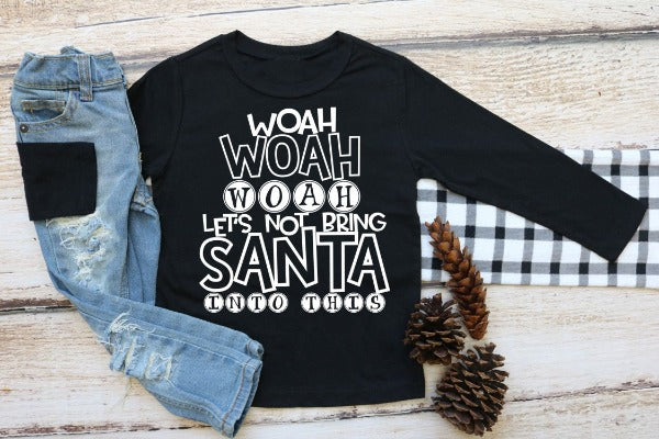 "(1) Youth Jersey Long Sleeve Black Tee ""Woah Woah Woah Let's Not Bring Santa Into This - Youth Shirt""  (accessories in the photo are not included)."