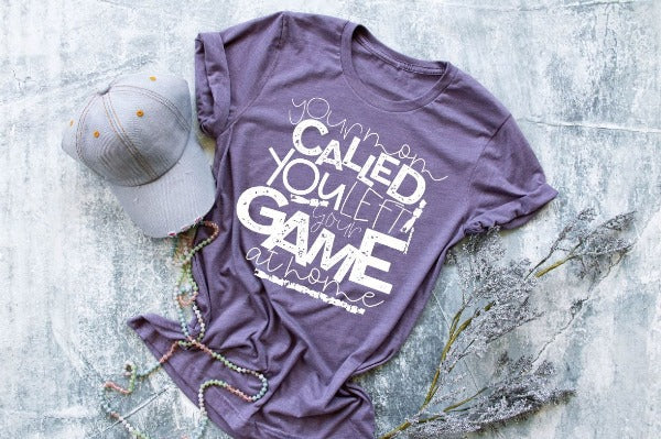 "(1) Short sleeve shirt ""Your Mom Called You Left Your Game At Home"" (accessories in the photo are not included)"