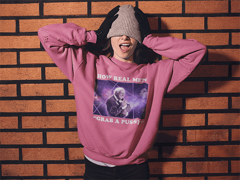"""How Real Men Grab a P***y"" - Crewneck Sweater"